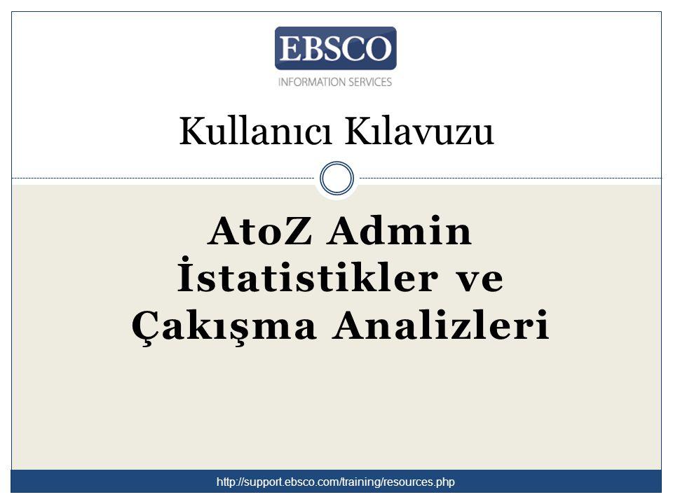 Kullanıcı Kılavuzu AtoZ Admin İstatistikler ve Çakışma Analizleri http://support.ebsco.com/training/resources.php