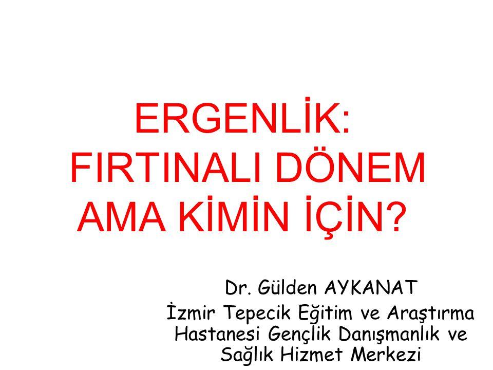 ERGENLİK: FIRTINALI DÖNEM AMA KİMİN İÇİN? Dr. Gülden AYKANAT İzmir Tepecik Eğitim ve Araştırma Hastanesi Gençlik Danışmanlık ve Sağlık Hizmet Merkezi