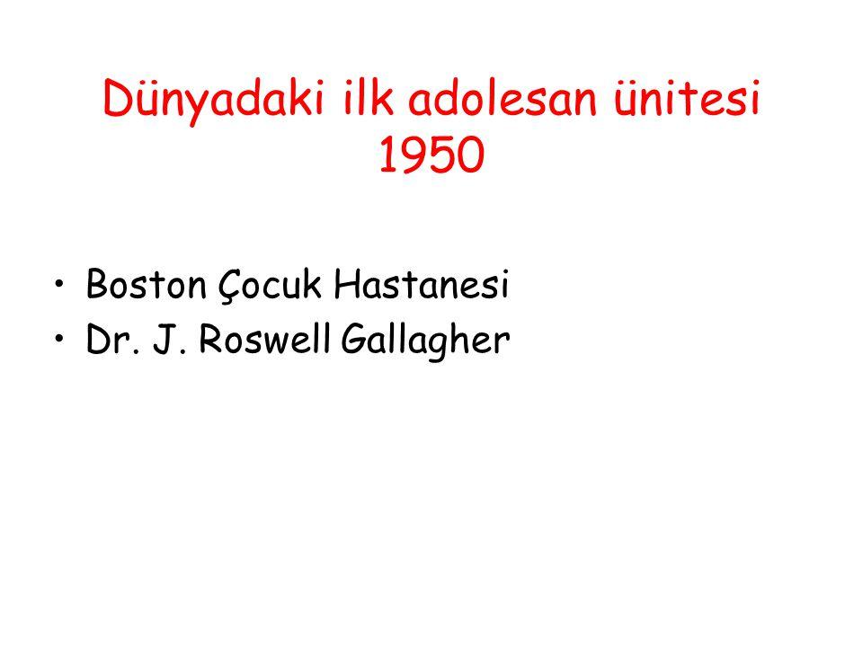 Dünyadaki ilk adolesan ünitesi 1950 Boston Çocuk Hastanesi Dr. J. Roswell Gallagher