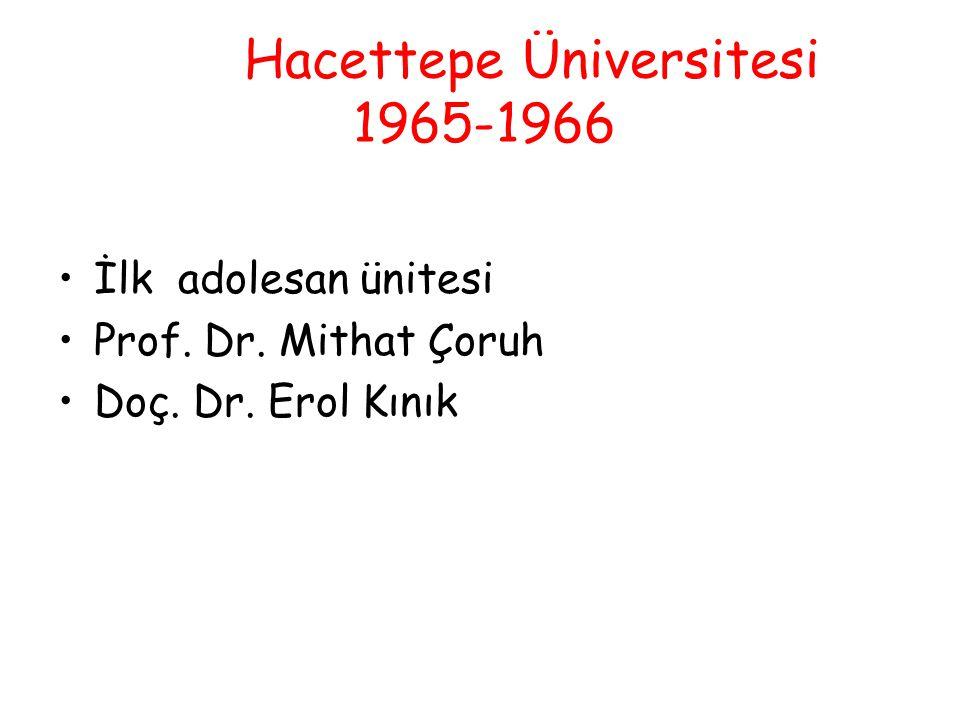 Hacettepe Üniversitesi 1965-1966 İlk adolesan ünitesi Prof. Dr. Mithat Çoruh Doç. Dr. Erol Kınık