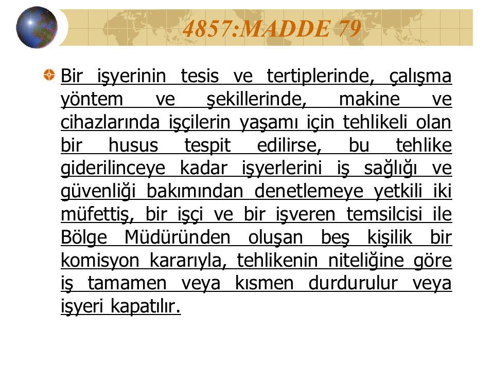4857:MADDE 79 Bir işyerinin tesis ve tertiplerinde, çalışma yöntem ve şekillerinde, makine ve cihazlarında işçilerin yaşamı için tehlikeli olan bir hu