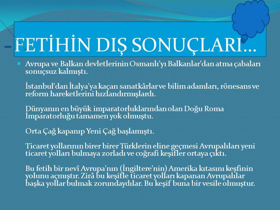 FETİHİN İÇ SONUÇLARI O zamana kadar sadece bir devlet olan Osmanlı, artık bir İmparatorluk haline gelmişti. Anadolu ve Balkanlar arasındaki geçişlerde