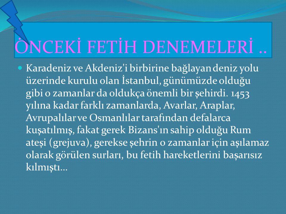 ..FETİH.. İstanbul Fetih edildikten sonra Orta Çağ kapanmış ve 1789 Fransız ihdilaline kadar sürecek olan Yeni Çağ başlamıştır. Tarih: 2 Nisan - 29 Ma