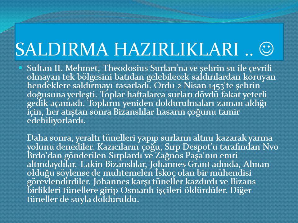 KUŞATMA.. Ordusu ile İstanbul'un önünde bulunan Sultan II. Mehmet, Bizans İmparatoru'na elçi göndererek teslim olması çağrısında bulunmuş, ancak redde