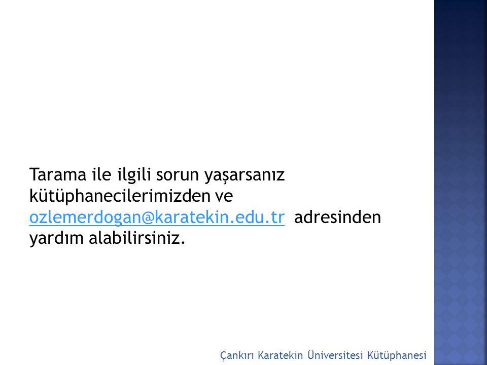 Tarama ile ilgili sorun yaşarsanız kütüphanecilerimizden ve ozlemerdogan@karatekin.edu.tr adresinden yardım alabilirsiniz. ozlemerdogan@karatekin.edu.