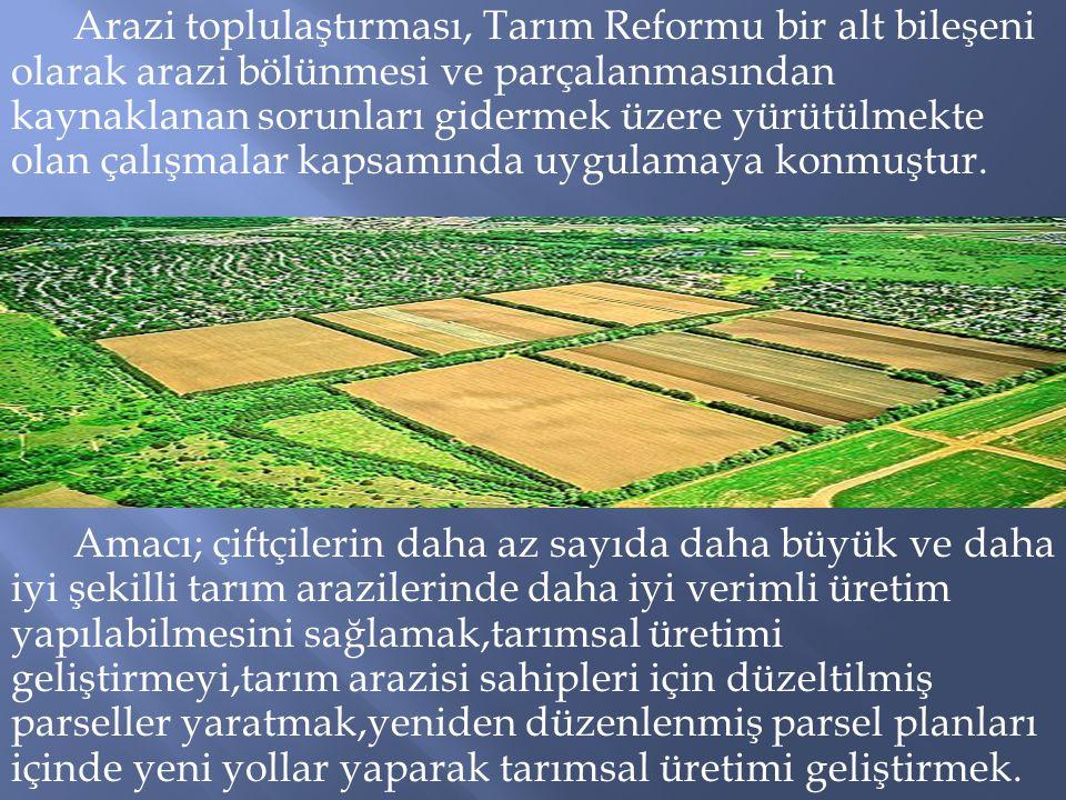 Arazi toplulaştırması, Tarım Reformu bir alt bileşeni olarak arazi bölünmesi ve parçalanmasından kaynaklanan sorunları gidermek üzere yürütülmekte ola