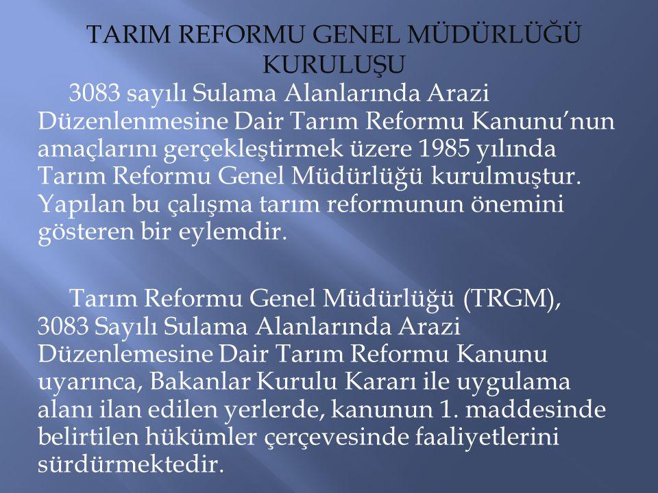 3083 sayılı Sulama Alanlarında Arazi Düzenlenmesine Dair Tarım Reformu Kanunu'nun amaçlarını gerçekleştirmek üzere 1985 yılında Tarım Reformu Genel Mü