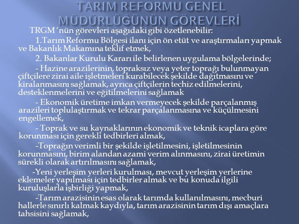 TRGM 'nün görevleri aşağıdaki gibi özetlenebilir: 1.Tarım Reformu Bölgesi ilanı için ön etüt ve araştırmaları yapmak ve Bakanlık Makamına teklif etmek