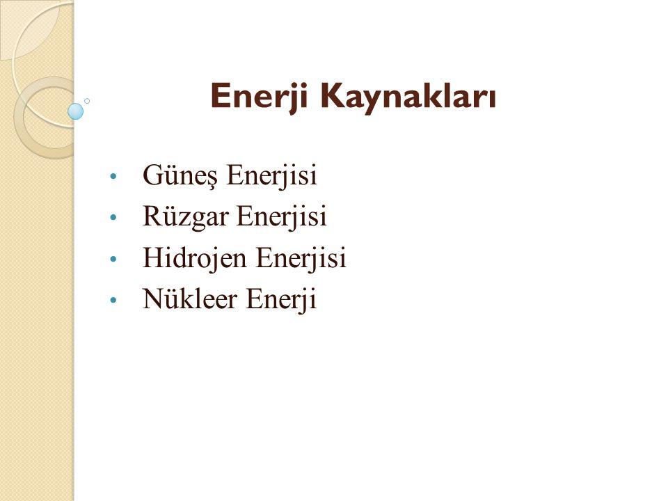 Enerji Kaynakları Güneş Enerjisi Rüzgar Enerjisi Hidrojen Enerjisi Nükleer Enerji