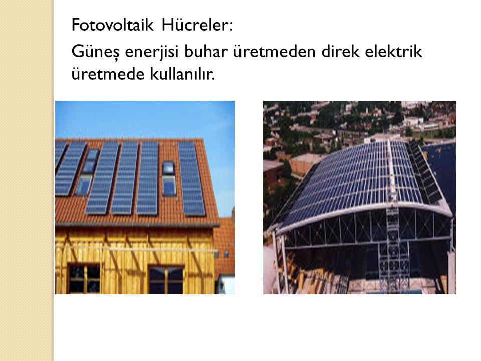 Fotovoltaik Hücreler: Güneş enerjisi buhar üretmeden direk elektrik üretmede kullanılır.