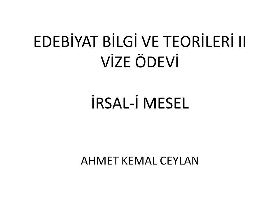 EDEBİYAT BİLGİ VE TEORİLERİ II VİZE ÖDEVİ İRSAL-İ MESEL AHMET KEMAL CEYLAN