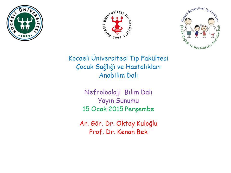 Kocaeli Üniversitesi Tıp Fakültesi Çocuk Sağlığı ve Hastalıkları Anabilim Dalı Nefrolooloji Bilim Dalı Yayın Sunumu 15 Ocak 2015 Perşembe Ar. Gör. Dr.
