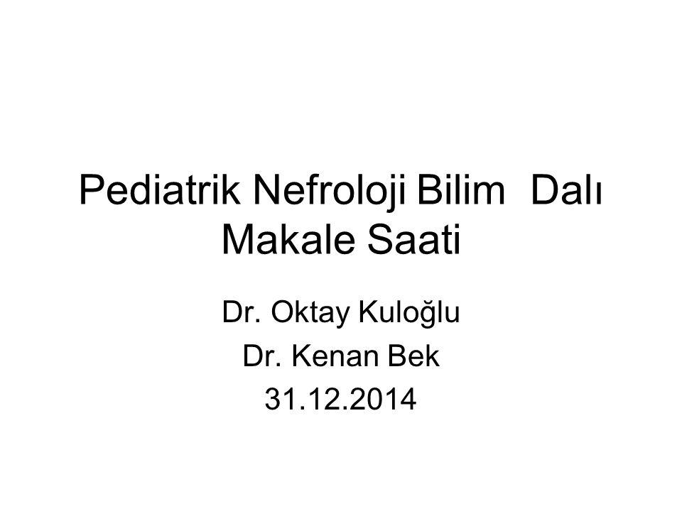 Pediatrik Nefroloji Bilim Dalı Makale Saati Dr. Oktay Kuloğlu Dr. Kenan Bek 31.12.2014