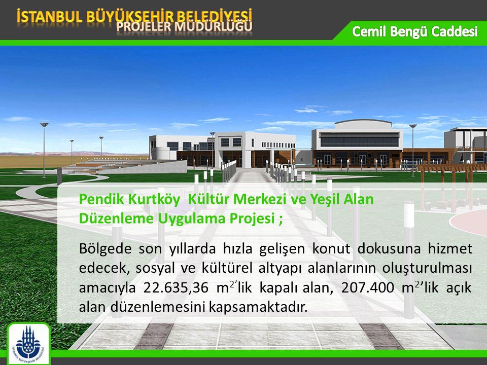 Pendik Kurtköy Kültür Merkezi ve Yeşil Alan Düzenleme Uygulama Projesi ; Bölgede son yıllarda hızla gelişen konut dokusuna hizmet edecek, sosyal ve kültürel altyapı alanlarının oluşturulması amacıyla 22.635,36 m 2' lik kapalı alan, 207.400 m 2 'lik açık alan düzenlemesini kapsamaktadır.
