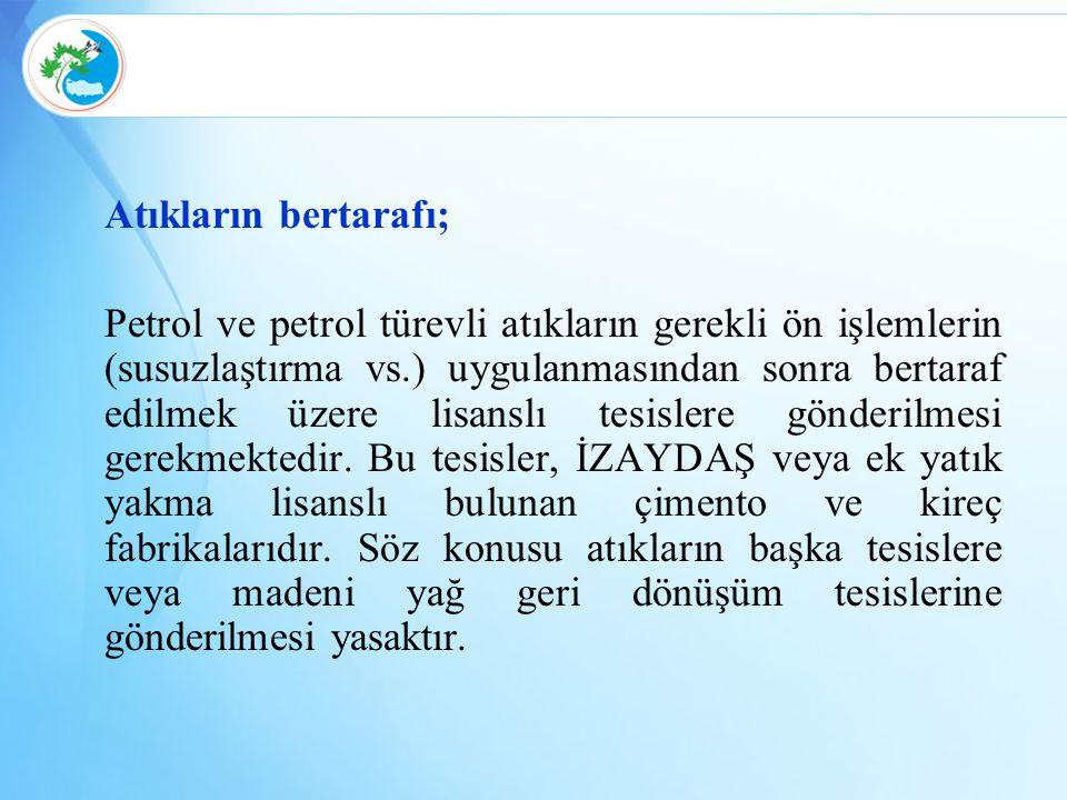 Atıkların bertarafı; Petrol ve petrol türevli atıkların gerekli ön işlemlerin (susuzlaştırma vs.) uygulanmasından sonra bertaraf edilmek üzere lisansl