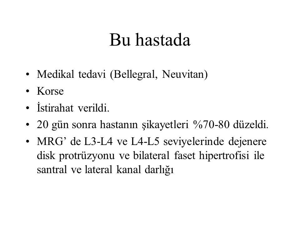 Bu hastada Medikal tedavi (Bellegral, Neuvitan) Korse İstirahat verildi. 20 gün sonra hastanın şikayetleri %70-80 düzeldi. MRG' de L3-L4 ve L4-L5 sevi