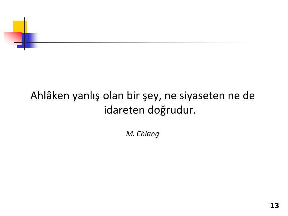 13 Ahlâken yanlış olan bir şey, ne siyaseten ne de idareten doğrudur. M. Chiang