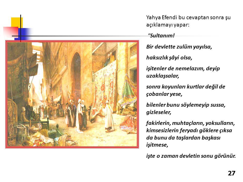 Yahya Efendi bu cevaptan sonra şu açıklamayı yapar: Sultanım.