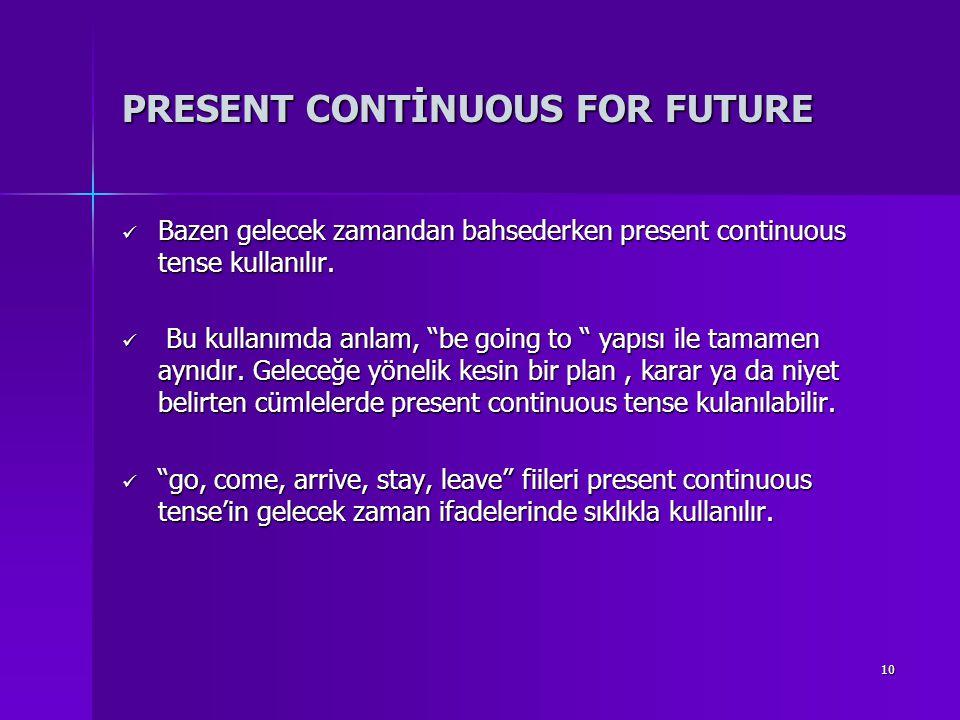 10 PRESENT CONTİNUOUS FOR FUTURE Bazen gelecek zamandan bahsederken present continuous tense kullanılır. Bazen gelecek zamandan bahsederken present co