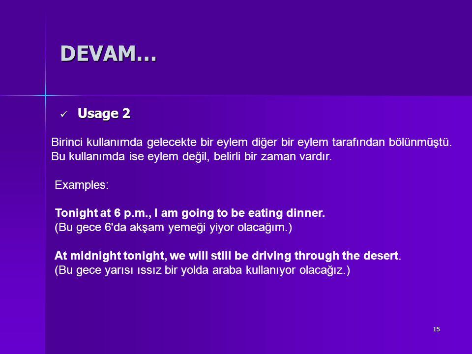 15 DEVAM… Usage 2 Usage 2 Birinci kullanımda gelecekte bir eylem diğer bir eylem tarafından bölünmüştü. Bu kullanımda ise eylem değil, belirli bir zam