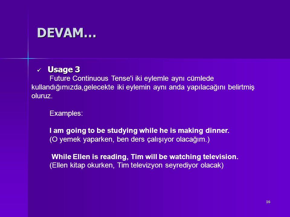 16 DEVAM… Usage 3 Usage 3 Future Continuous Tense'i iki eylemle aynı cümlede kullandığımızda,gelecekte iki eylemin aynı anda yapılacağını belirtmiş ol