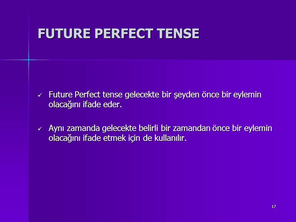 17 FUTURE PERFECT TENSE Future Perfect tense gelecekte bir şeyden önce bir eylemin olacağını ifade eder. Future Perfect tense gelecekte bir şeyden önc