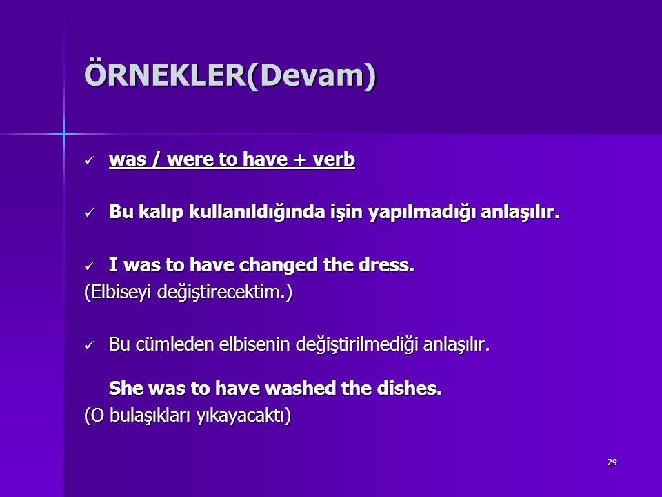 29 ÖRNEKLER(Devam) was / were to have + verb was / were to have + verb Bu kalıp kullanıldığında işin yapılmadığı anlaşılır. Bu kalıp kullanıldığında i
