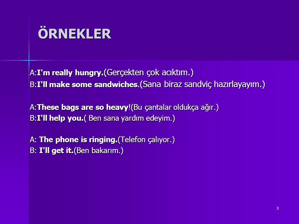 3 ÖRNEKLER A:I'm really hungry. (Gerçekten çok acıktım.) A:I'm really hungry. (Gerçekten çok acıktım.) B:I'll make some sandwiches.(Sana biraz sandviç