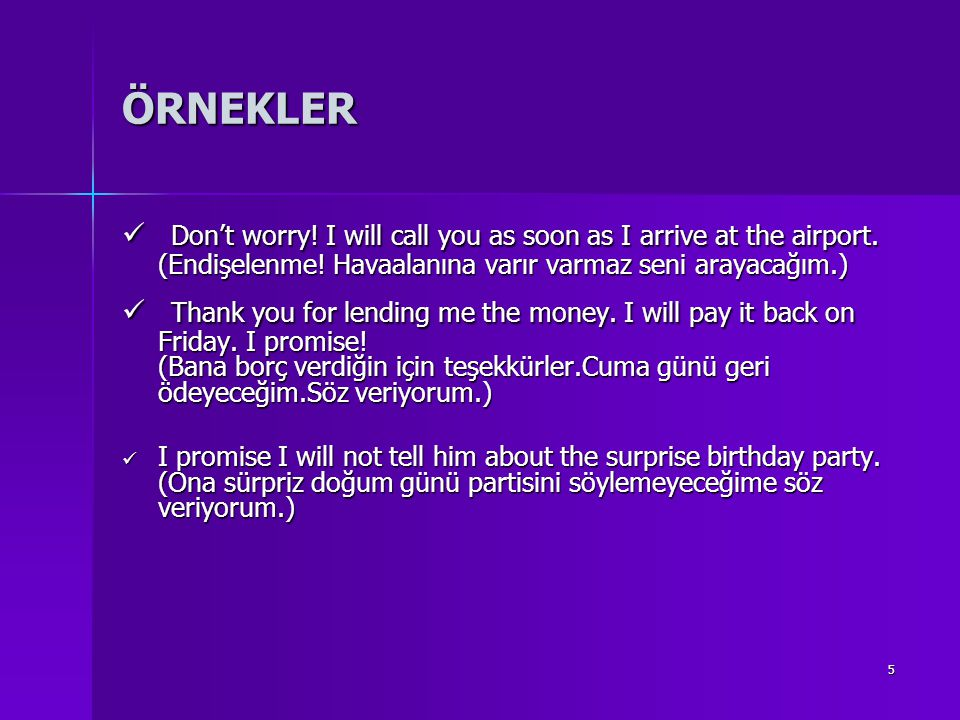 5 ÖRNEKLER Don't worry.I will call you as soon as I arrive at the airport.