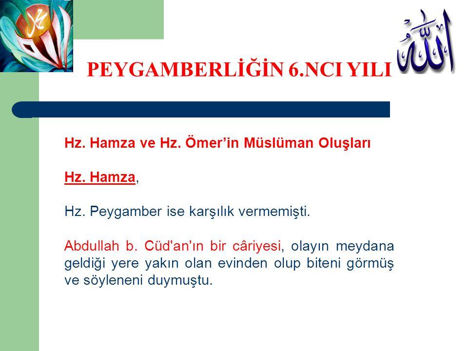 Hz. Hamza ve Hz. Ömer'in Müslüman Oluşları Hz. Hamza, Hz. Peygamber ise karşılık vermemişti. Abdullah b. Cüd'an'ın bir câriyesi, olayın meydana geldiğ