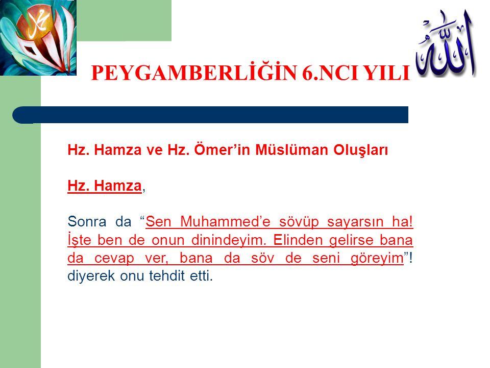 """Hz. Hamza ve Hz. Ömer'in Müslüman Oluşları Hz. Hamza, Sonra da """"Sen Muhammed'e sövüp sayarsın ha! İşte ben de onun dinindeyim. Elinden gelirse bana da"""