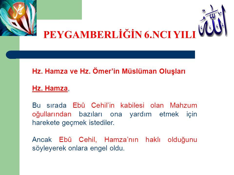 Hz. Hamza ve Hz. Ömer'in Müslüman Oluşları Hz. Hamza, Bu sırada Ebû Cehil'in kabilesi olan Mahzum oğullarından bazıları ona yardım etmek için harekete