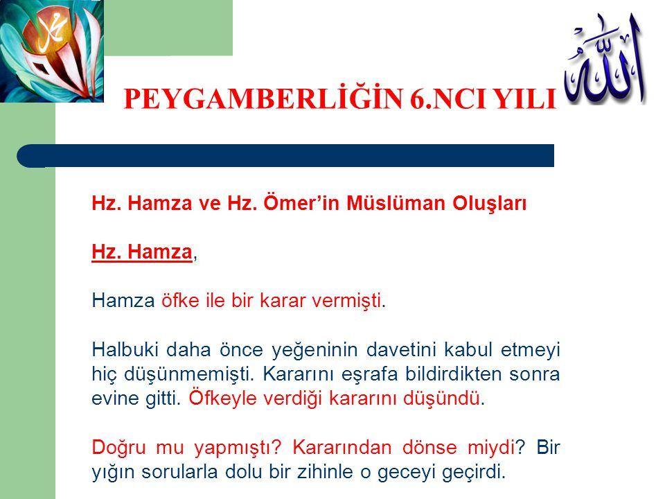 Hz. Hamza ve Hz. Ömer'in Müslüman Oluşları Hz. Hamza, Hamza öfke ile bir karar vermişti. Halbuki daha önce yeğeninin davetini kabul etmeyi hiç düşünme