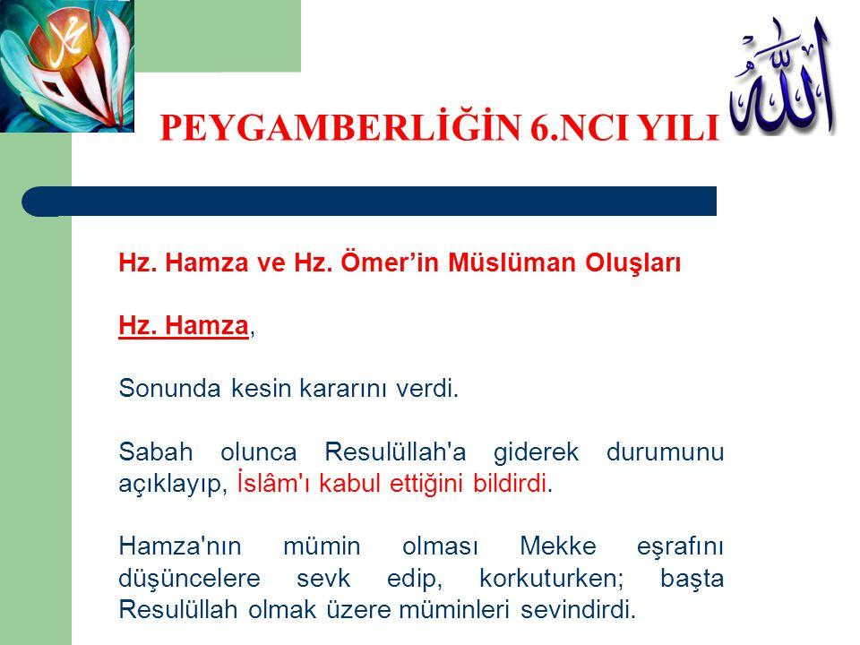 Hz. Hamza ve Hz. Ömer'in Müslüman Oluşları Hz. Hamza, Sonunda kesin kararını verdi. Sabah olunca Resulüllah'a giderek durumunu açıklayıp, İslâm'ı kabu