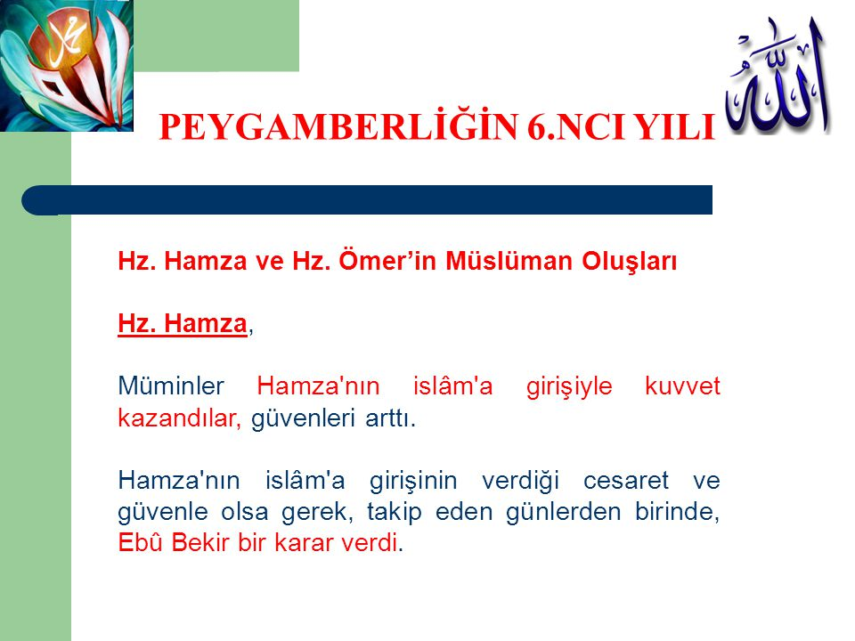 Hz. Hamza ve Hz. Ömer'in Müslüman Oluşları Hz. Hamza, Müminler Hamza'nın islâm'a girişiyle kuvvet kazandılar, güvenleri arttı. Hamza'nın islâm'a giriş