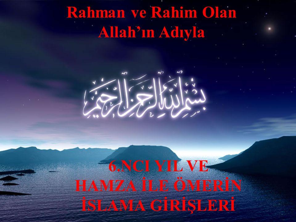 Rahman ve Rahim Olan Allah'ın Adıyla 6.NCI YIL VE HAMZA İLE ÖMERİN İSLAMA GİRİŞLERİ