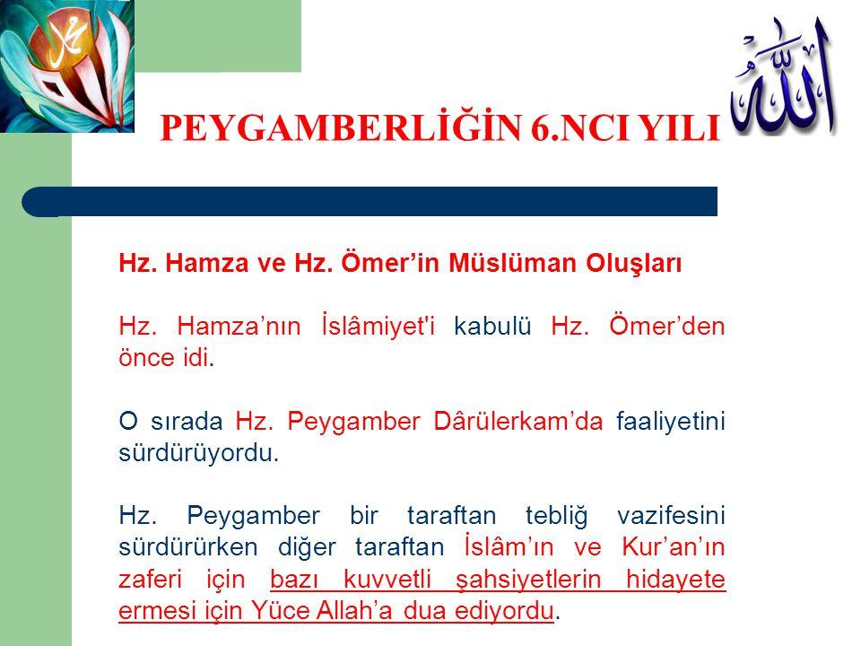 Hz. Hamza ve Hz. Ömer'in Müslüman Oluşları Hz. Hamza'nın İslâmiyet'i kabulü Hz. Ömer'den önce idi. O sırada Hz. Peygamber Dârülerkam'da faaliyetini sü