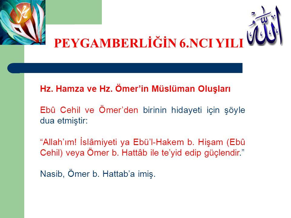 """Hz. Hamza ve Hz. Ömer'in Müslüman Oluşları Ebû Cehil ve Ömer'den birinin hidayeti için şöyle dua etmiştir: """"Allah'ım! İslâmiyeti ya Ebü'l-Hakem b. Hiş"""