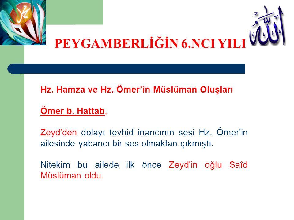 Hz. Hamza ve Hz. Ömer'in Müslüman Oluşları Ömer b. Hattab, Zeyd'den dolayı tevhid inancının sesi Hz. Ömer'in ailesinde yabancı bir ses olmaktan çıkmış