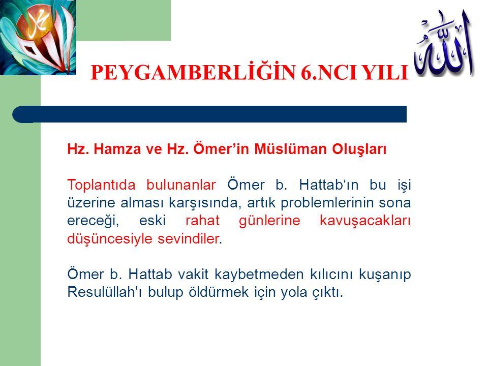 Hz. Hamza ve Hz. Ömer'in Müslüman Oluşları Toplantıda bulunanlar Ömer b. Hattab'ın bu işi üzerine alması karşısında, artık problemlerinin sona ereceği