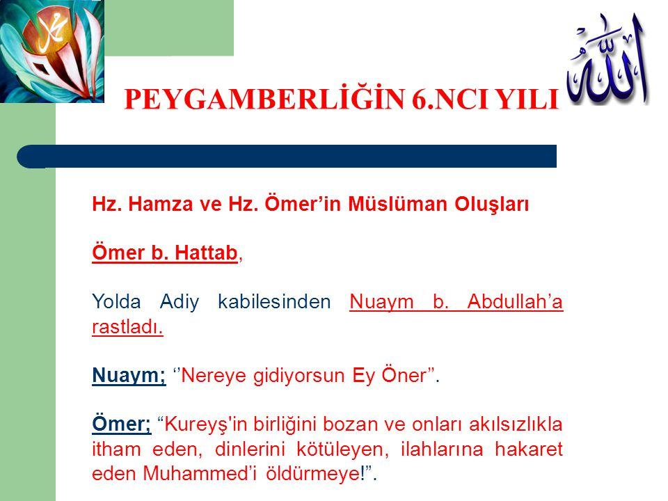Hz. Hamza ve Hz. Ömer'in Müslüman Oluşları Ömer b. Hattab, Yolda Adiy kabilesinden Nuaym b. Abdullah'a rastladı. Nuaym; ''Nereye gidiyorsun Ey Öner''.
