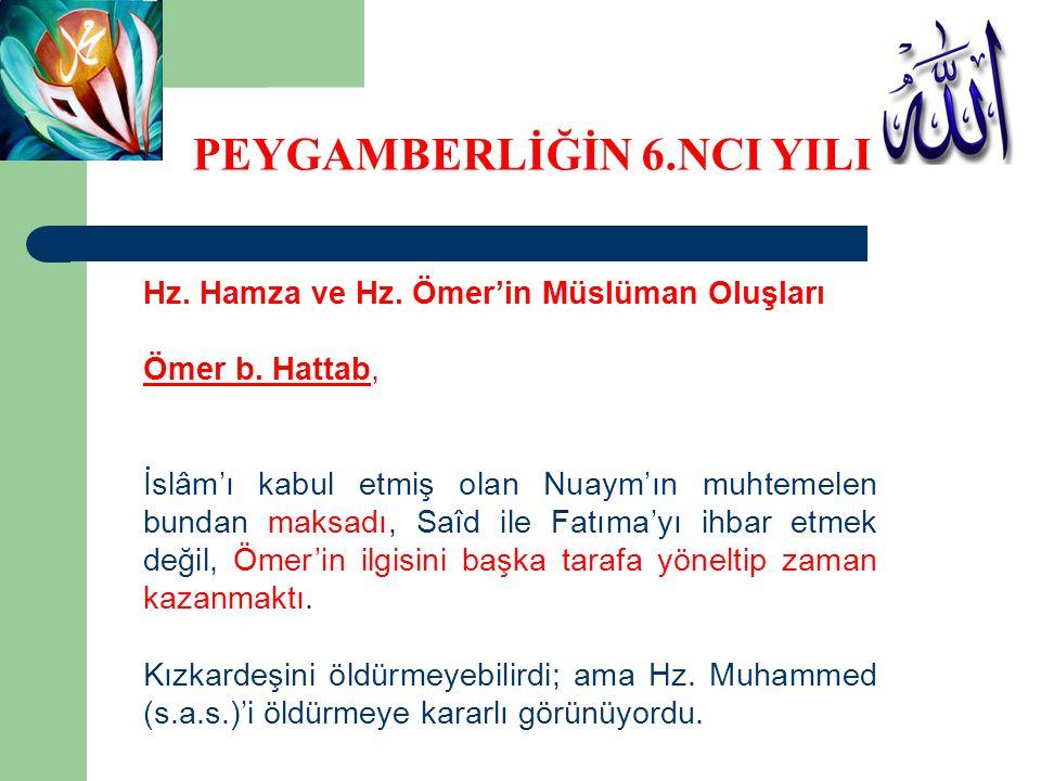 Hz. Hamza ve Hz. Ömer'in Müslüman Oluşları Ömer b. Hattab, İslâm'ı kabul etmiş olan Nuaym'ın muhtemelen bundan maksadı, Saîd ile Fatıma'yı ihbar etmek