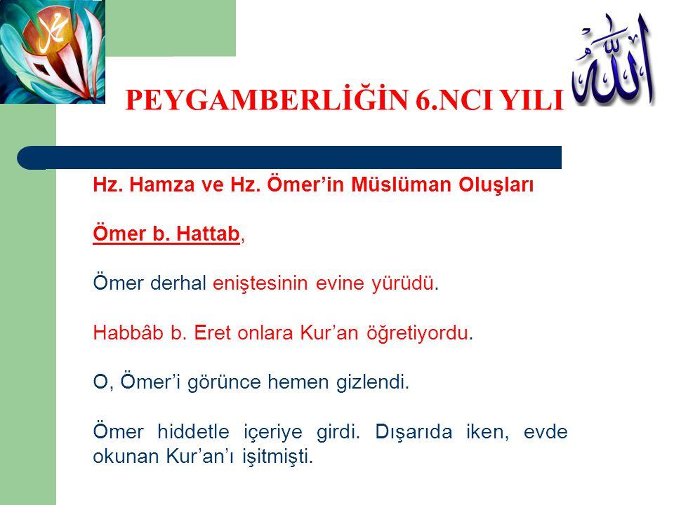 Hz. Hamza ve Hz. Ömer'in Müslüman Oluşları Ömer b. Hattab, Ömer derhal eniştesinin evine yürüdü. Habbâb b. Eret onlara Kur'an öğretiyordu. O, Ömer'i g