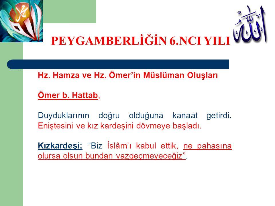 Hz. Hamza ve Hz. Ömer'in Müslüman Oluşları Ömer b. Hattab, Duyduklarının doğru olduğuna kanaat getirdi. Eniştesini ve kız kardeşini dövmeye başladı. K
