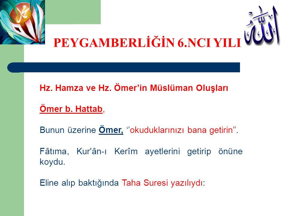 Hz. Hamza ve Hz. Ömer'in Müslüman Oluşları Ömer b. Hattab, Bunun üzerine Ömer, ''okuduklarınızı bana getirin''. Fâtıma, Kur'ân-ı Kerîm ayetlerini geti