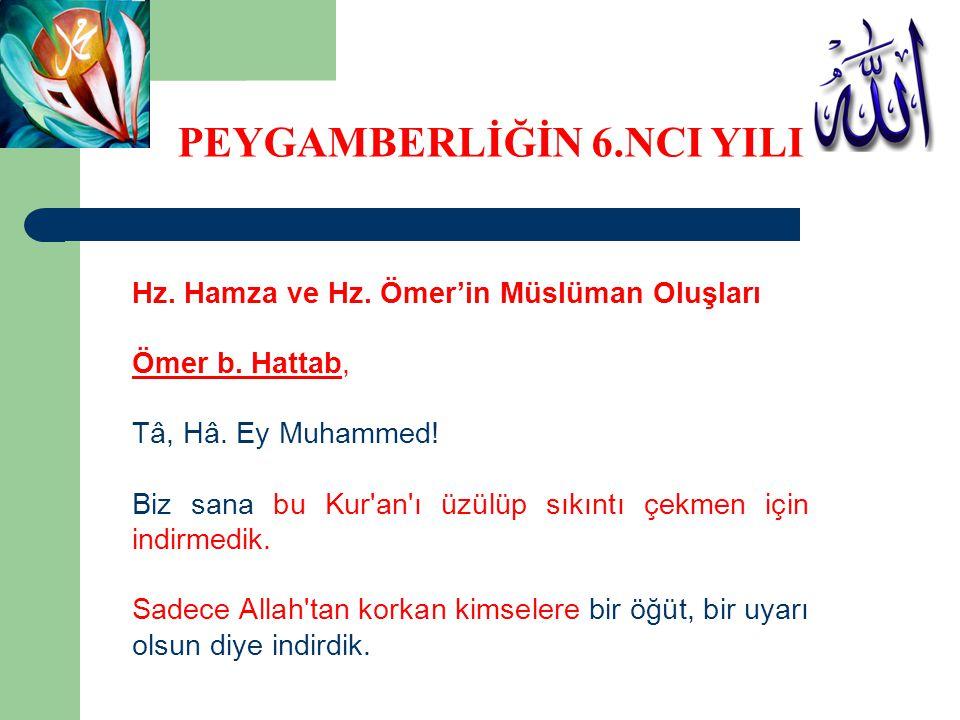 Hz. Hamza ve Hz. Ömer'in Müslüman Oluşları Ömer b. Hattab, Tâ, Hâ. Ey Muhammed! Biz sana bu Kur'an'ı üzülüp sıkıntı çekmen için indirmedik. Sadece All