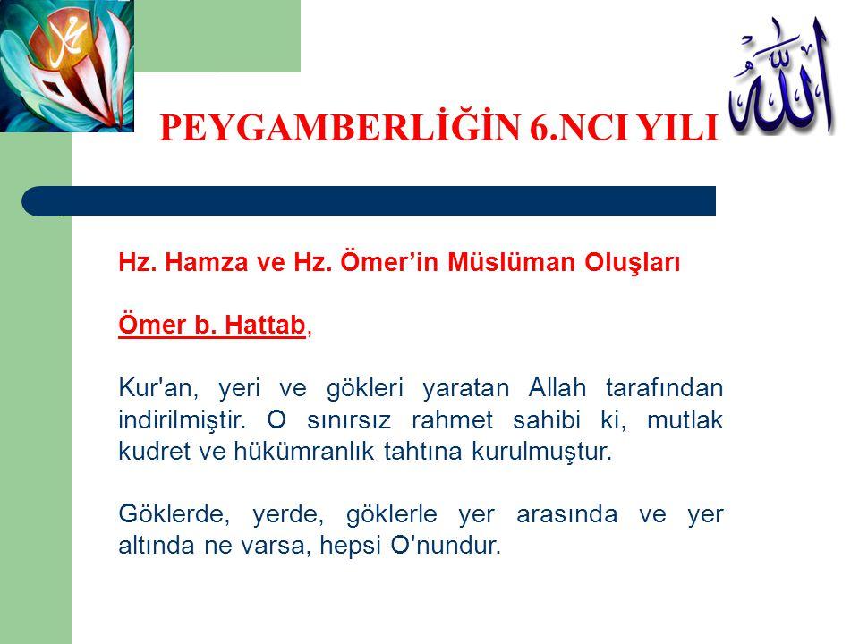 Hz. Hamza ve Hz. Ömer'in Müslüman Oluşları Ömer b. Hattab, Kur'an, yeri ve gökleri yaratan Allah tarafından indirilmiştir. O sınırsız rahmet sahibi ki