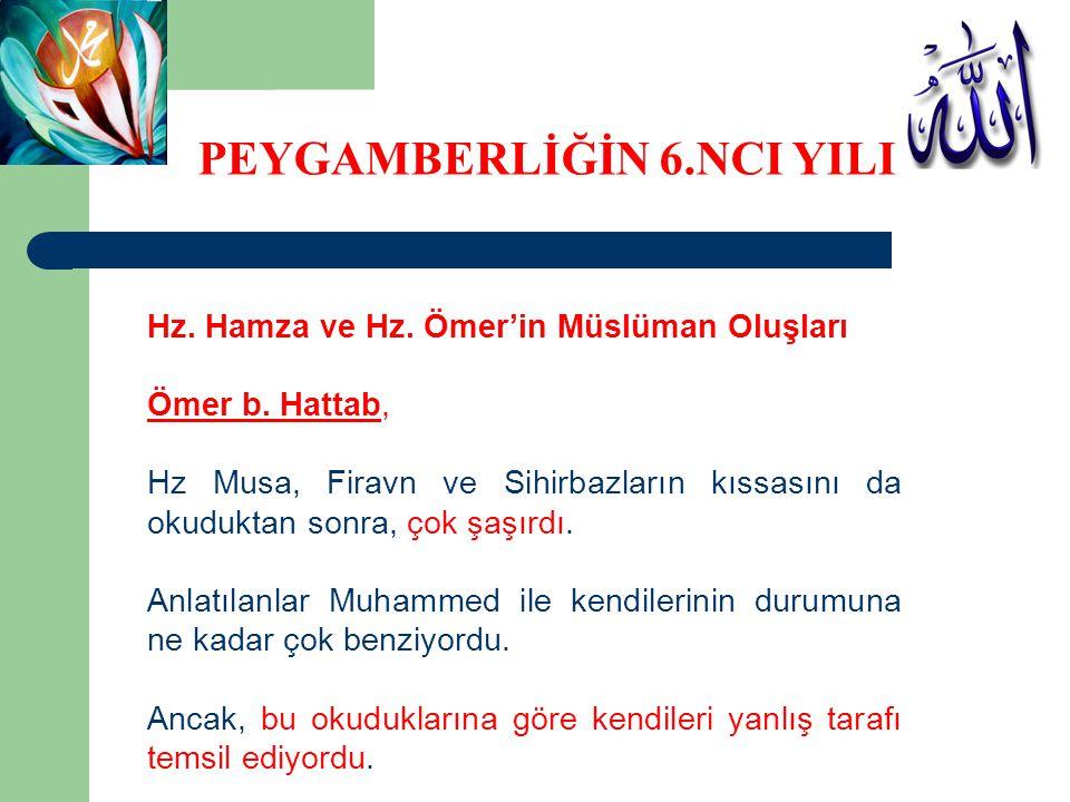 Hz. Hamza ve Hz. Ömer'in Müslüman Oluşları Ömer b. Hattab, Hz Musa, Firavn ve Sihirbazların kıssasını da okuduktan sonra, çok şaşırdı. Anlatılanlar Mu