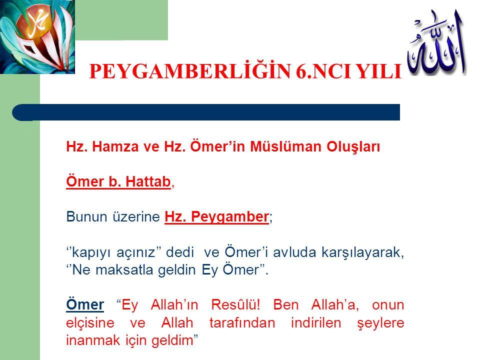Hz. Hamza ve Hz. Ömer'in Müslüman Oluşları Ömer b. Hattab, Bunun üzerine Hz. Peygamber; ''kapıyı açınız'' dedi ve Ömer'i avluda karşılayarak, ''Ne mak