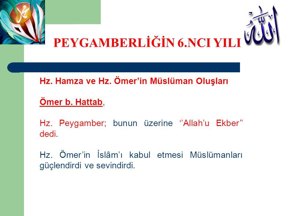 Hz. Hamza ve Hz. Ömer'in Müslüman Oluşları Ömer b. Hattab, Hz. Peygamber; bunun üzerine ''Allah'u Ekber'' dedi. Hz. Ömer'in İslâm'ı kabul etmesi Müslü